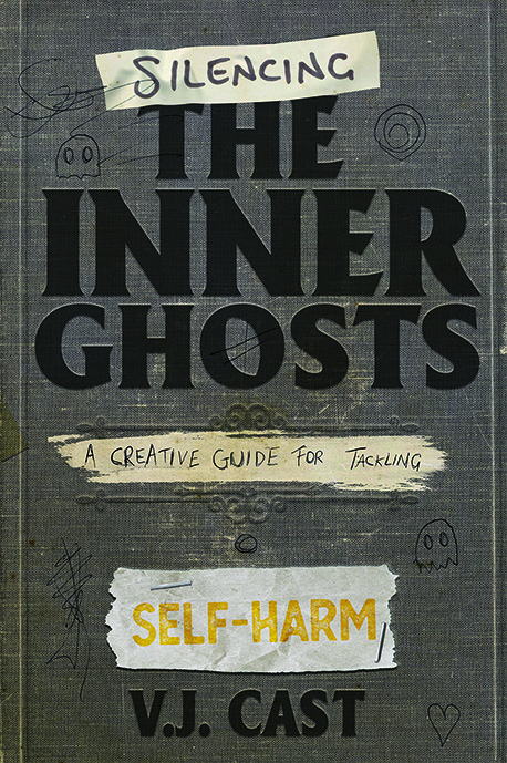 Silencing the Inner Ghosts: A Creative Guide For Tackling Self-Harm